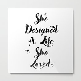 She Designed A Life She Loved Quote Metal Print