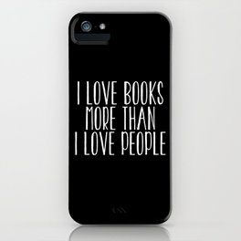 I Love Books More Than I love People - Inverted iPhone Case