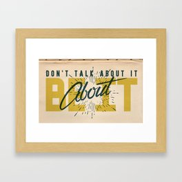 Don't Talk About It, Be About It Framed Art Print