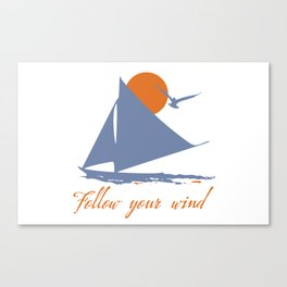 Follow your wind (sail boat) Canvas Print