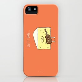 Let it brie... iPhone Case