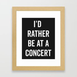 Rather Be At A Concert Music Quote Framed Art Print