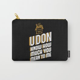 Udon know how much you mean to me Carry-All Pouch