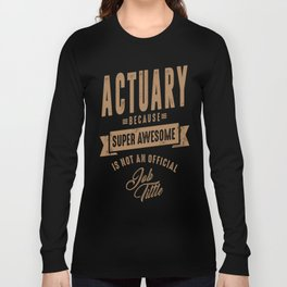 Actuary - Funny Job and Hobby Long Sleeve T-shirt
