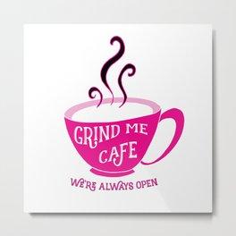 Grind Me Cafe Metal Print