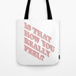 Is That How You Really Feel? Tote Bag