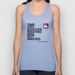 Time you enjoyed wasting was not wasted Unisex Tank Top