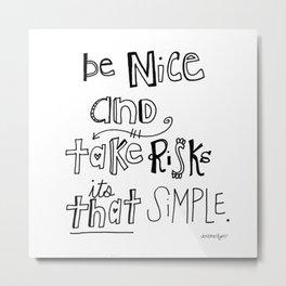 Nice + Risks = Happiness  Metal Print