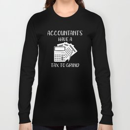 Account Funny Accountants Have a Tax To Grind Accounting Gift Long Sleeve T-shirt