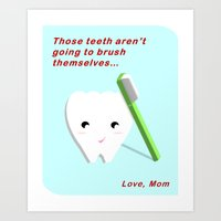 Those Teeth Aren't Going to Brush Themselves! Art Print