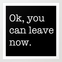 Ok, you can leave now Art Print