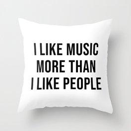 I Like Music More Than I Like People Throw Pillow