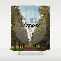 not all those who wander are lost Shower Curtains featuring Not all those who wander are lost... by Charlotte O'Daly