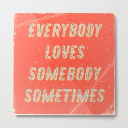 Everybody loves Somebody sometimes - A Hell Songbook Edition Metal Print