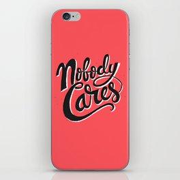 Nobody Cares iPhone Skin