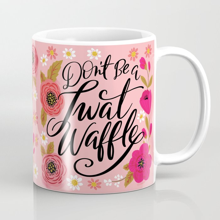 Pretty Swe*ry: Don't Be a Twat Waffle Coffee Mug