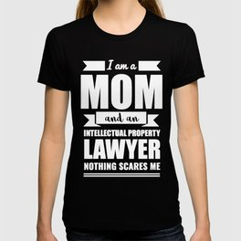 Mom Intellectual Property Lawyer Nothing Scares me Mama Mother's Day Graduation T-shirt
