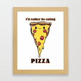 I'd rather be eating pizza Framed Art Print