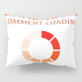 Sarcastic Comment Loading Pillow Sham
