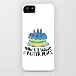 Bake The World A Better Place iPhone Case