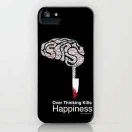 Over Thinking Kills Happiness iPhone Case