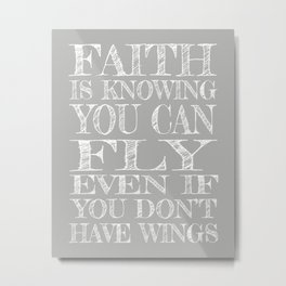 Faith is Knowing You Can Fly Even if You Don't Have Wings Metal Print