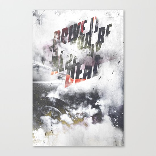 Drive it like youre already dead Canvas Print