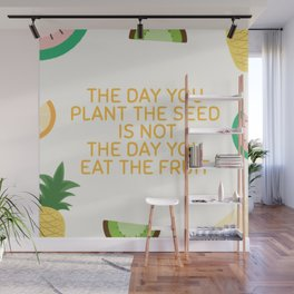The Day You Plant The Seed Wall Mural