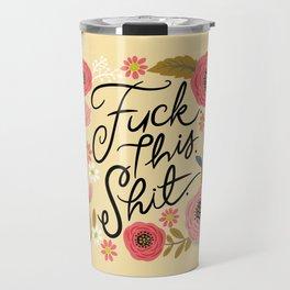 Pretty Sweary: Fuck this Shit, in Yellow Travel Mug