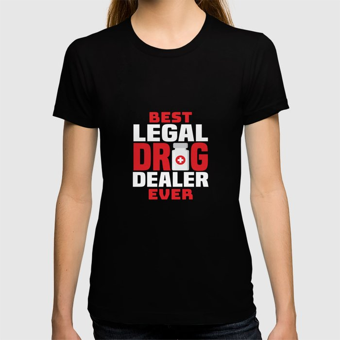 f896adc32 Best Legal Drug Dealer Funny Pharmacist Apparel T-shirt by ...