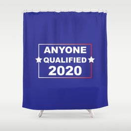 ANYONE QUALIFIED 2020 Shower Curtain