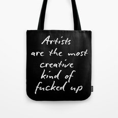 Artists are the most creative kind of fucked up Tote Bag