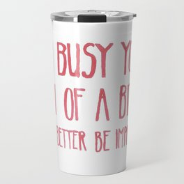 I'm busy Travel Mug