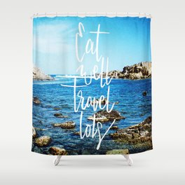 Eat well, travel lots Shower Curtain