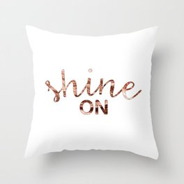 Shine on rose gold quote Throw Pillow