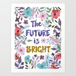THE FUTURE IS BRIGHT Empowerment quote Art Print