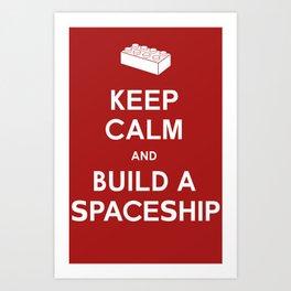 Keep Calm and Build a Spaceship Art Print