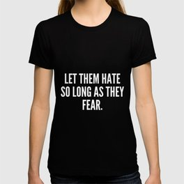 Let them hate so long as they fear T-shirt
