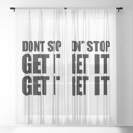 Don't stop get it get it Sheer Curtain