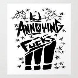 U Annoying Fucks Art Print