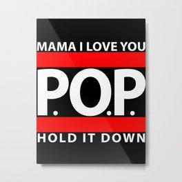 Mama I Love You, P.O.P., Hold it down! Metal Print