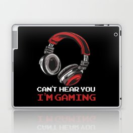 Can't Hear You I'm Gaming Laptop & iPad Skin