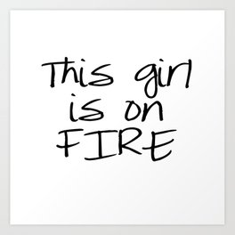 This Girl is on FIRE Art Print