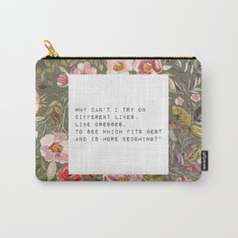 Why can't I try on different lives - S. Plath Collection Carry-All Pouch