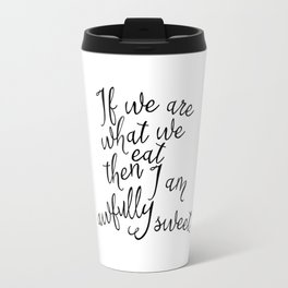If we are what we eat then I am awfully sweet Travel Mug