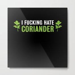 I fucking hate coriander Funny Gift Metal Print