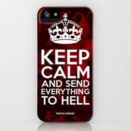 Keep Calm And Send Everything To Hell iPhone Case