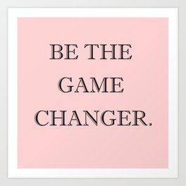 Be The Game Changer Art Print