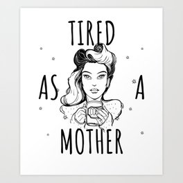 Cute Tired As A Mother Coffee Lover for Mom Nighty Unisex Shirt Art Print