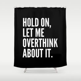 Hold On Let Me Overthink About It (Black & White) Shower Curtain